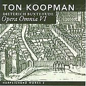 Buxtehude: Opera omnia Vol 6 - Harpsichord Works Vol 2 / Ton Koopman