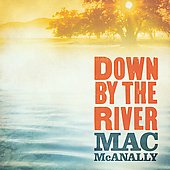 Mac McAnally: Down by the River *