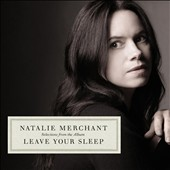 Natalie Merchant: Selections from Leave Your Sleep [Digipak]