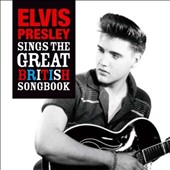 Elvis Presley: Elvis Sings the Great British Song Book