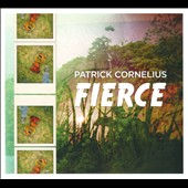 Patrick Cornelius: Fierce [Digipak]