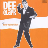 Dee Clark: Dee Clark/How About That [Bonus Tracks]