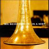 Bix Beiderbecke: In a Mist: His Best Works