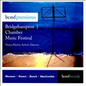Bridgehampton Chamber Music Festival: Moravec, Rorem, Bunch & MacCombie / Marya Martin
