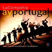 La Compañia: 'Ay Portugal: Music from the Renaissance to the New World' - Works of Guerrero, Machado, de Milan, et al. / La Compañia ensemble