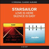 Starsailor: Classic Albums: Love Is Here/Silence Is Easy