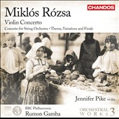 Miklos Rozsa: Violin Concerto; Concerto for String Orchestra; Kaleidoscope, Op. 19a / Jennifer Pike, violin