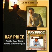 Ray Price: For the Good Times/I Won't Mention It Again