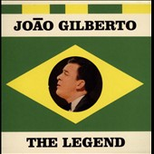 Joao Gilberto: The  Legend [Digipak]