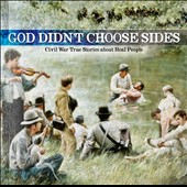 Marty Raybon/Russell Moore/The Lonesome River Band: God Didn't Choose Sides, Vol. 1: Civil War True Stories About Real People