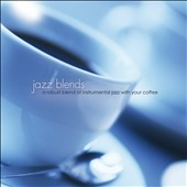 Various Artists: Jazz Blends: a Robust Blend of Instrumental Jazz With Your Coffee