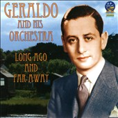 Geraldo & His Orchestra (Dance Band): Long Ago and Far Away *