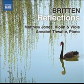 Britten: Reflections - works for violin or viola & piano / Matthew Jones, violin & viola; Annabel Thwaite, piano