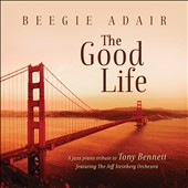 Beegie Adair: The Good Life: A Jazz Piano Tribute to Tony Bennett [Digipak]