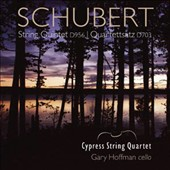 Schubert: String Quartet D. 956; Quartettsatz, D. 703 / Cypress String Quartet; Gary Hoffman: cello