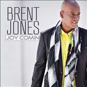 Brent Jones: Joy Comin'