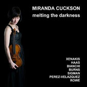 Melting the Darkness': Solo Violin Music of Xenakis, Haas, Bianchi, Burns et al. / Miranda Cuckson, violin