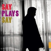 Say Plays Say - The piano music of Fazil Say  / Fazil Say, piano