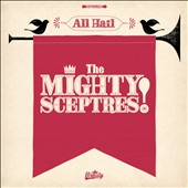 The Mighty Sceptres: All Hail the Mighty Sceptres! [Slipcase]