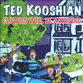 Ted Kooshian: Clowns Will Be Arriving