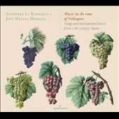 Music in the time of Velázquez: Songs & Instrumental Pieces from 17th-Century Spain / Ensemble Romanesca; José Miguel Moreno