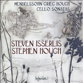Mendelssohn, Grieg & Hough: Cello Sonatas / Stephen Isserlis, cello & Stephen Hough, piano