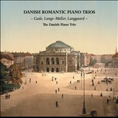 Danish Romantic Piano Trios - Trios by Niels W. Gade, P.E. Lange-Muller and Rued Langgaard / The Danish Piano Trio