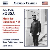 Sousa: Music for Wind Band, Vol. 15 - Selections from Désirée; The Band Came Back; Yorktown Centennial; Pet of the Petticoats / Marine Band of the Royal Netherlands Navy