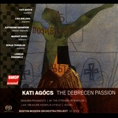 Kati Agócs (b.1975): The Debrecen Passion; Requiem Fragments; By the Streams of Babylon / Gil Rose, BMOP, Lisa Bielawa, soprano; Katherine Growdon, mz