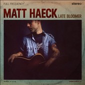 Matt Haeck: Late Bloomer [Digipak]