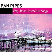 Panpipes: Play More Great Love Songs
