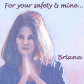 Briana: For Your Safety and Mine