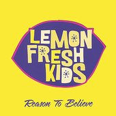 Lemon Fresh Kids: Reason to Believe