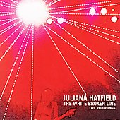 Juliana Hatfield: The White Broken Line: Live Recordings