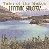 Hank Snow: Tales of the Yukon