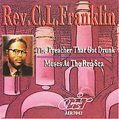 Rev. C.L. Franklin: The Preacher That Got Drunk/Moses at the Red Sea