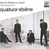 Ravel, Debussy, Faur&eacute;: String Quartets / &Eacute;b&egrave;ne String Quartet