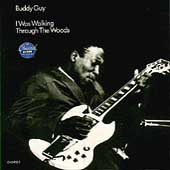 Buddy Guy: I Was Walking Through the Woods