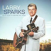 Larry Sparks: I Just Want to Thank You Lord