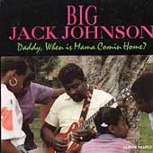 Big Jack Johnson: Daddy, When Is Mama Comin' Home
