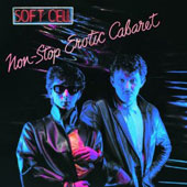 Soft Cell: Non-Stop Erotic Cabaret [Japan Bonus Tracks]