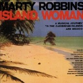 Marty Robbins: Island Woman: A Musical Journey to the Caribbean & Mexico