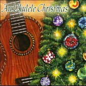 Various Artists: A Ukulele Chirstmas [Digipak]