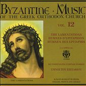 Byzantine Choir: Byzantine Music of the Greek Orthodox Church, Vol.12: The Lamentations