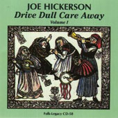 Joe Hickerson: Drive Dull Care Away, Vol. 1