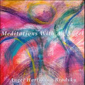 Angel Hartmann Brodsky: Meditations With An Angel