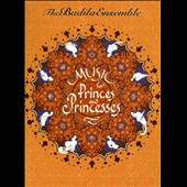 The Badila Ensemble: Music For Princes and Princesses [Digipak]