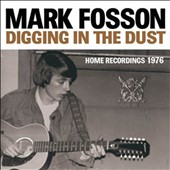Mark Fosson: Digging in the Dust: Home Recordings 1976 [Digipak]