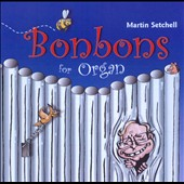 Bonbons for Organ - 21 selectons by  Handel, Mozart, Sousa, Verdi, Gounod, Daquin, Campra, Dubois et al. / Martin Setchell: organ