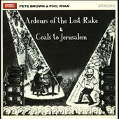 Pete Brown (Lyricist)/Phil Ryan: Ardours of the Lost Rake/Coals to Jerusalem *
